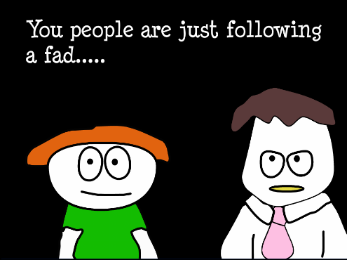 """You people are just following a fad..."""